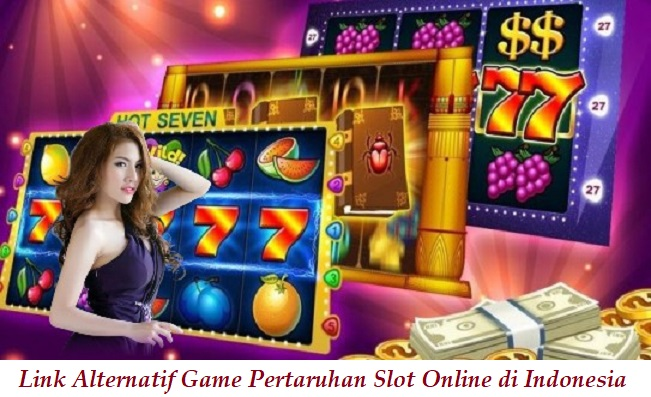 Link Alternatif Game Pertaruhan Slot Online di Indonesia